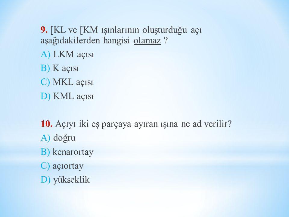 9. [KL ve [KM ışınlarının oluşturduğu açı aşağıdakilerden hangisi olamaz .